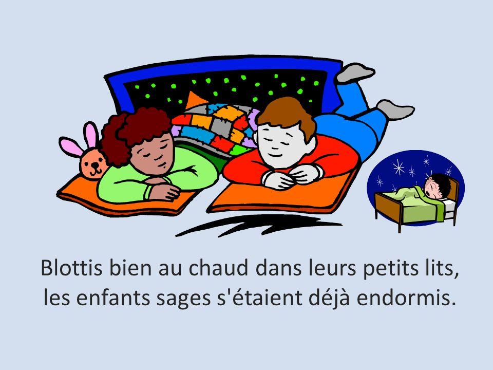 Blottis bien au chaud dans leurs petits lits, les enfants sages s étaient déjà endormis.