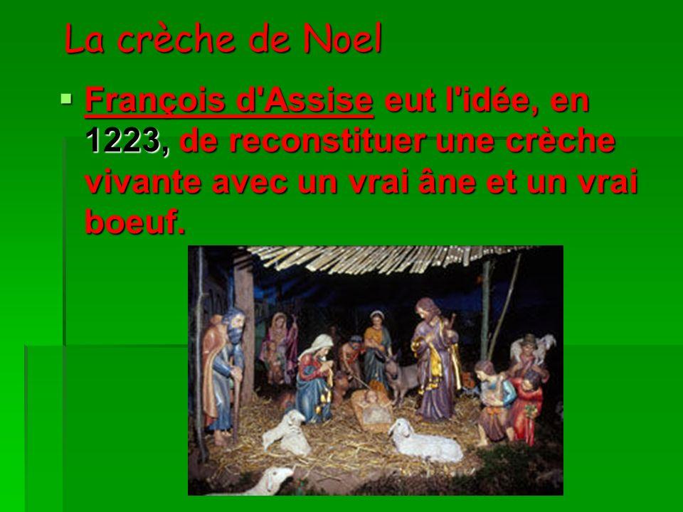 La crèche de Noel François d Assise eut l idée, en 1223, de reconstituer une crèche vivante avec un vrai âne et un vrai boeuf.