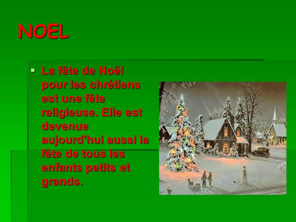NOEL La fête de Noël pour les chrétiens est une fête religieuse.