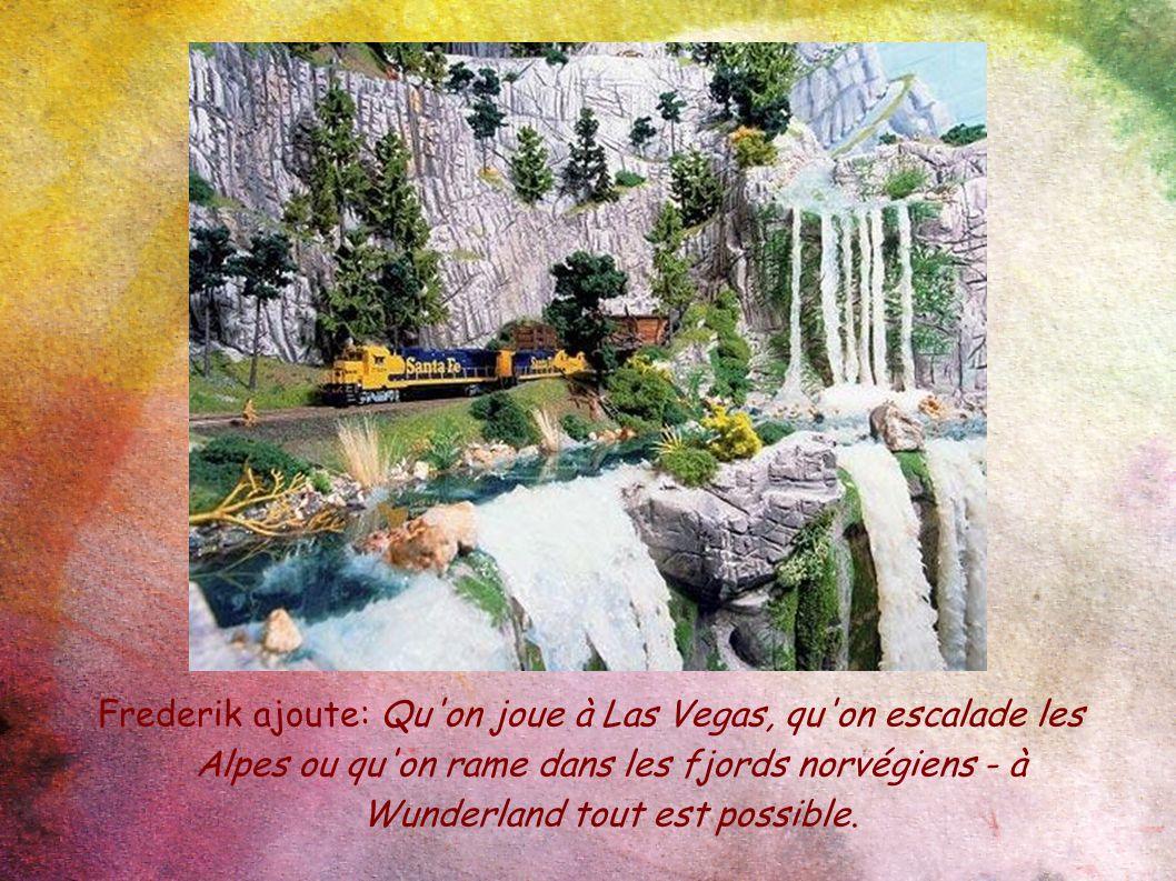 Frederik ajoute: Qu on joue à Las Vegas, qu on escalade les Alpes ou qu on rame dans les fjords norvégiens - à Wunderland tout est possible.