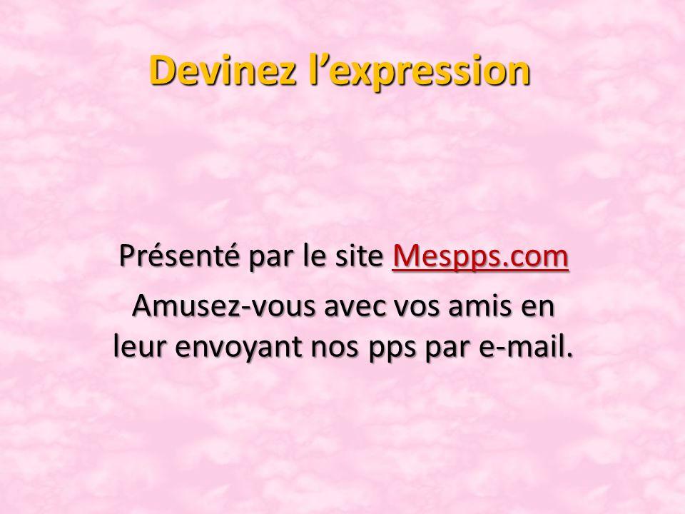 Devinez l'expression Présenté par le site Mespps.com