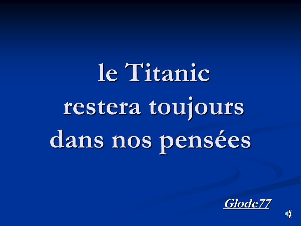 le Titanic restera toujours dans nos pensées