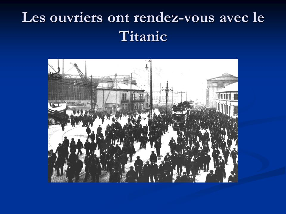 Les ouvriers ont rendez-vous avec le Titanic