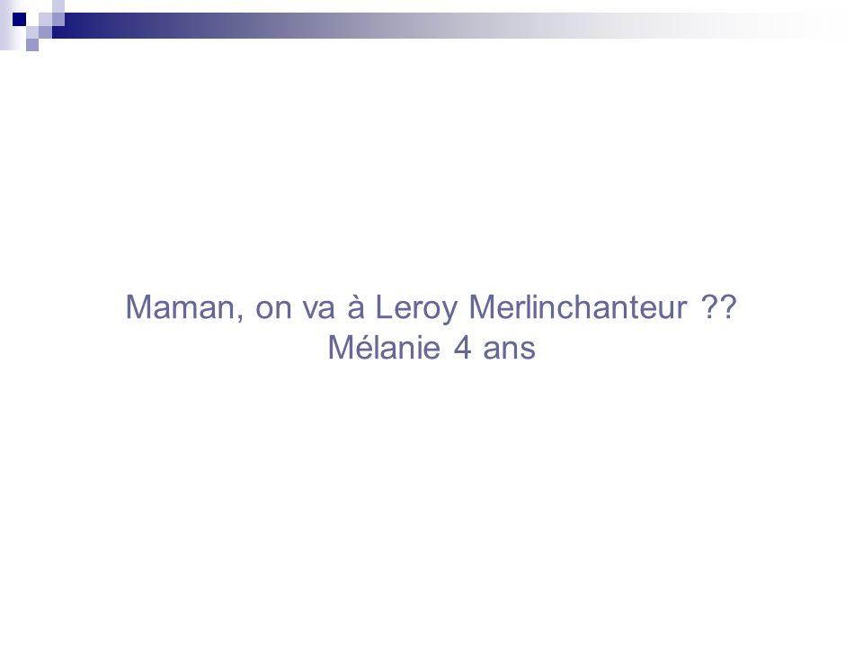 Maman, on va à Leroy Merlinchanteur Mélanie 4 ans