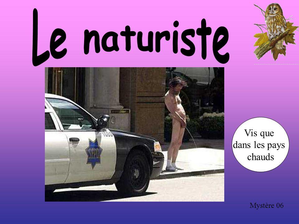 Le naturiste Vis que dans les pays chauds Mystère 06