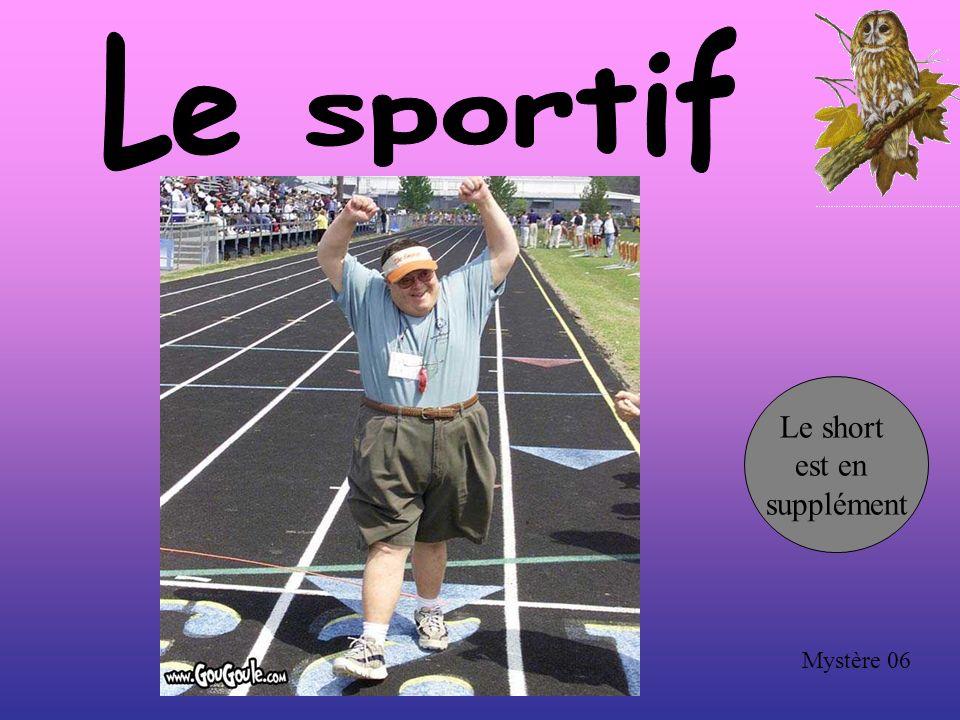 Le sportif Le short est en supplément Mystère 06