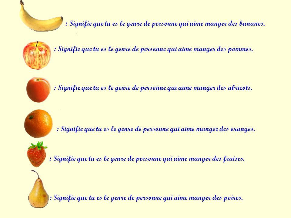 : Signifie que tu es le genre de personne qui aime manger des bananes.