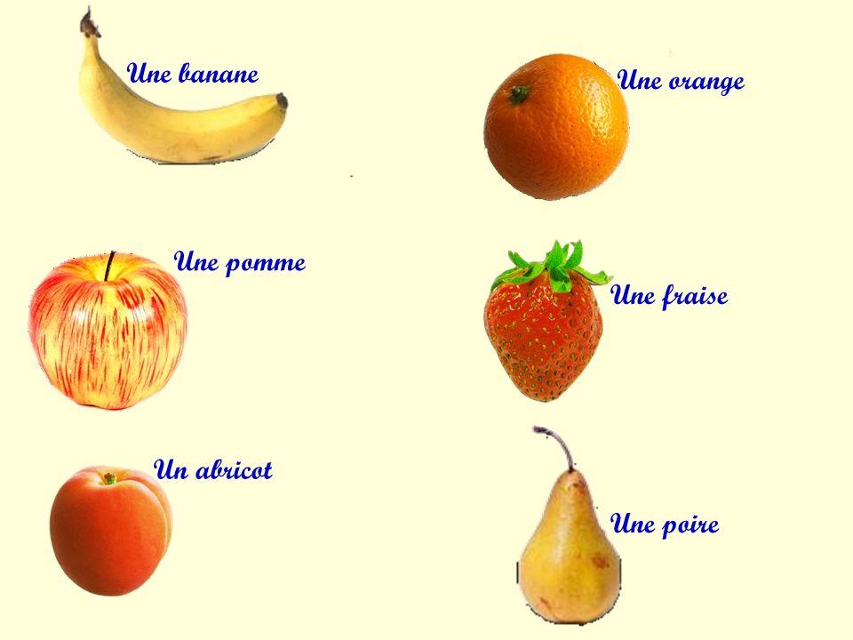 Une banane Une orange Une pomme Une fraise Un abricot Une poire