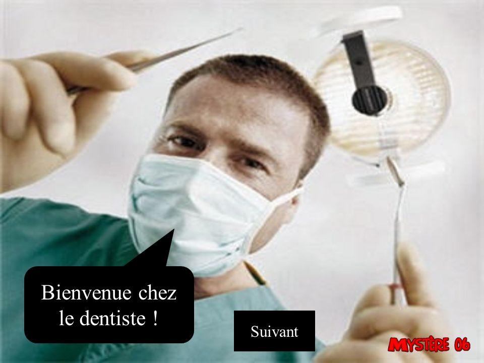 Bienvenue chez le dentiste ! Suivant