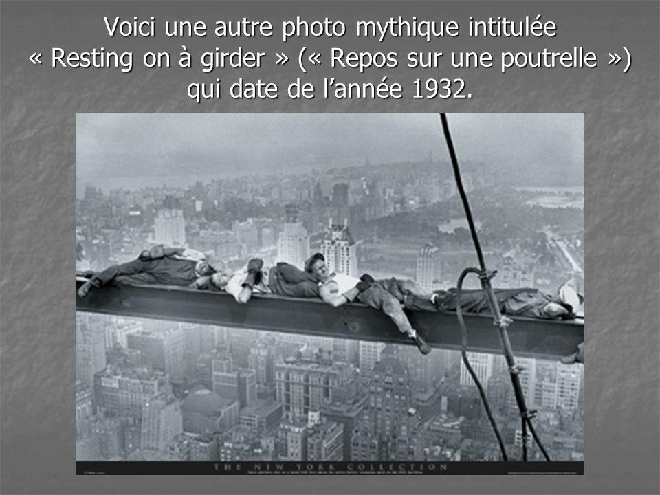Voici une autre photo mythique intitulée « Resting on à girder » (« Repos sur une poutrelle ») qui date de l'année 1932.