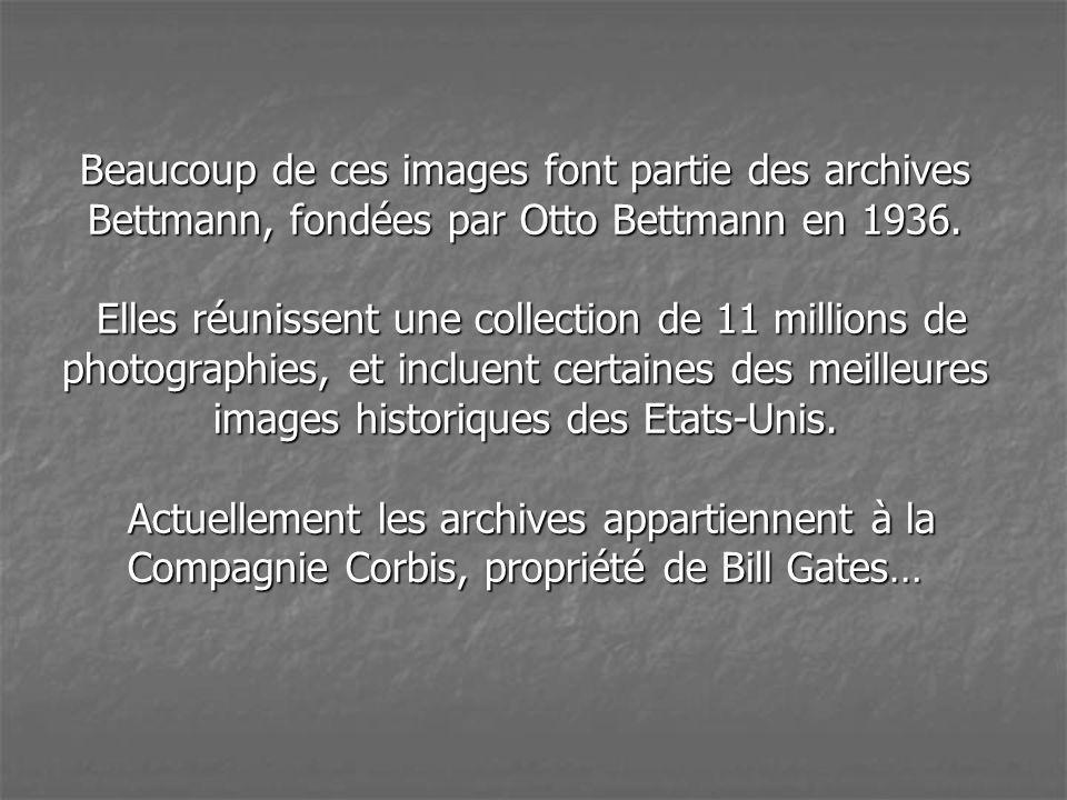 Beaucoup de ces images font partie des archives Bettmann, fondées par Otto Bettmann en 1936.