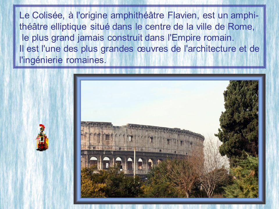 Le Colisée, à l origine amphithéâtre Flavien, est un amphi-