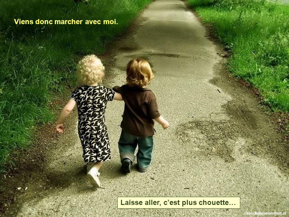 Viens donc marcher avec moi.