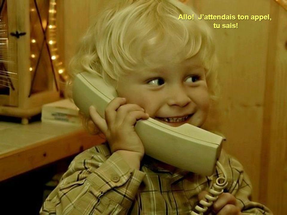 Allo! J'attendais ton appel,