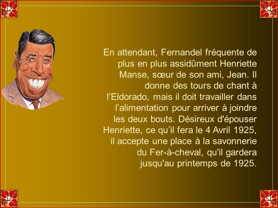 En attendant, Fernandel fréquente de plus en plus assidûment Henriette Manse, sœur de son ami, Jean.