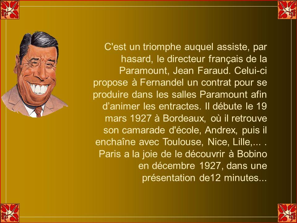 C est un triomphe auquel assiste, par hasard, le directeur français de la Paramount, Jean Faraud.