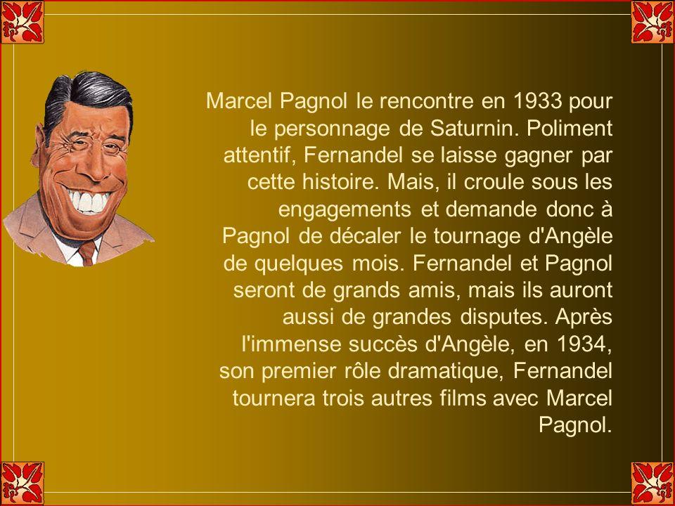 Marcel Pagnol le rencontre en 1933 pour le personnage de Saturnin