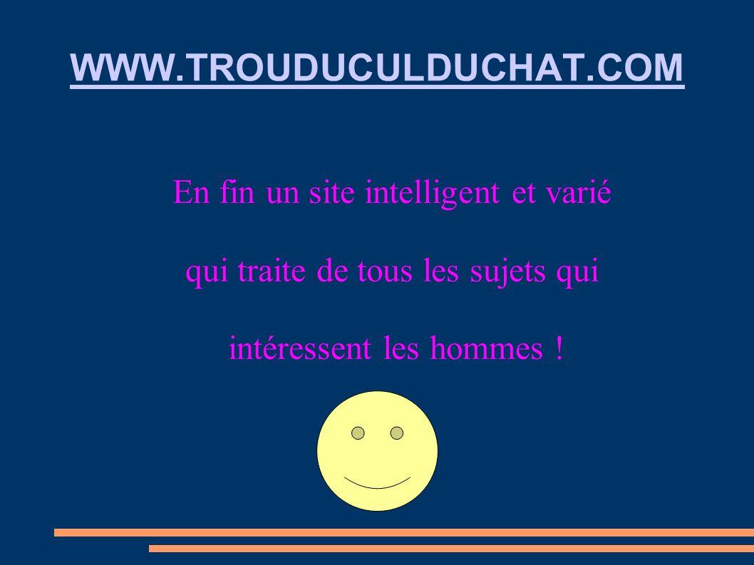 WWW.TROUDUCULDUCHAT.COM En fin un site intelligent et varié