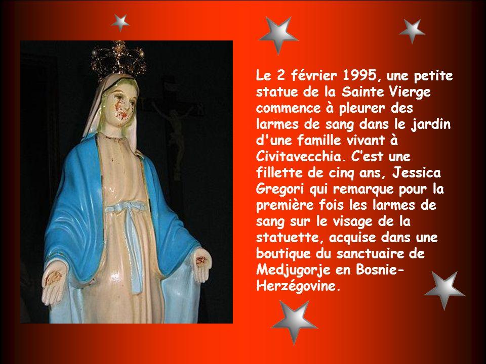 Le 2 février 1995, une petite statue de la Sainte Vierge commence à pleurer des larmes de sang dans le jardin d une famille vivant à Civitavecchia. C'est une fillette de cinq ans, Jessica Gregori qui remarque pour la première fois les larmes de sang sur le visage de la statuette, acquise dans une boutique du sanctuaire de Medjugorje en Bosnie- Herzégovine.