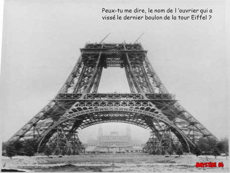 Peux-tu me dire, le nom de l 'ouvrier qui a vissé le dernier boulon de la tour Eiffel