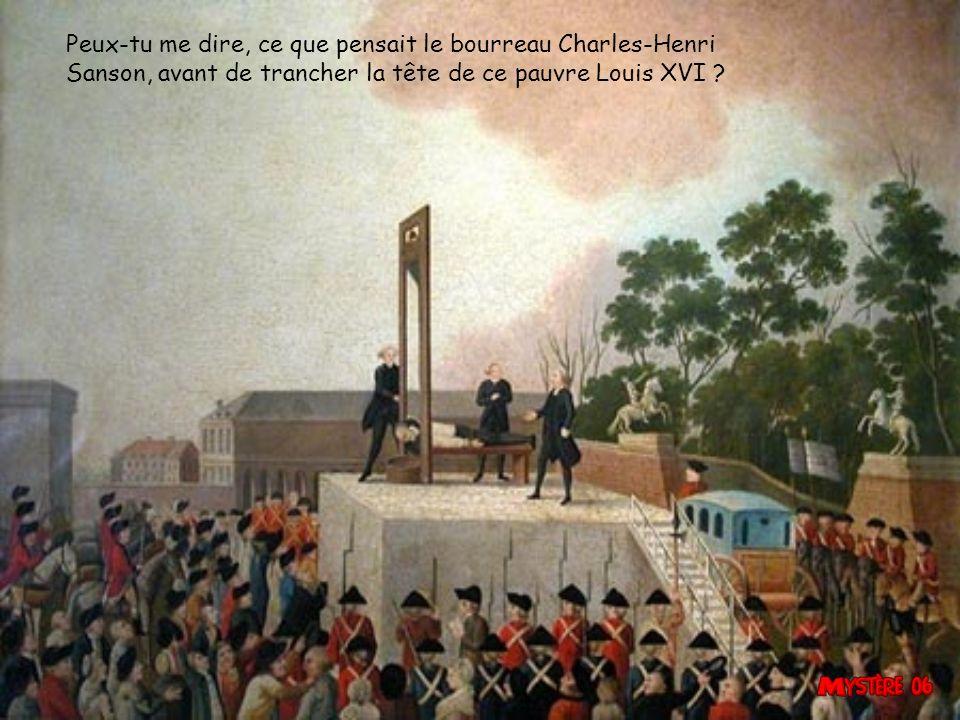 Peux-tu me dire, ce que pensait le bourreau Charles-Henri Sanson, avant de trancher la tête de ce pauvre Louis XVI