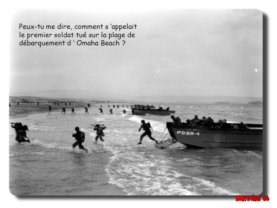 Peux-tu me dire, comment s 'appelait le premier soldat tué sur la plage de débarquement d ' Omaha Beach