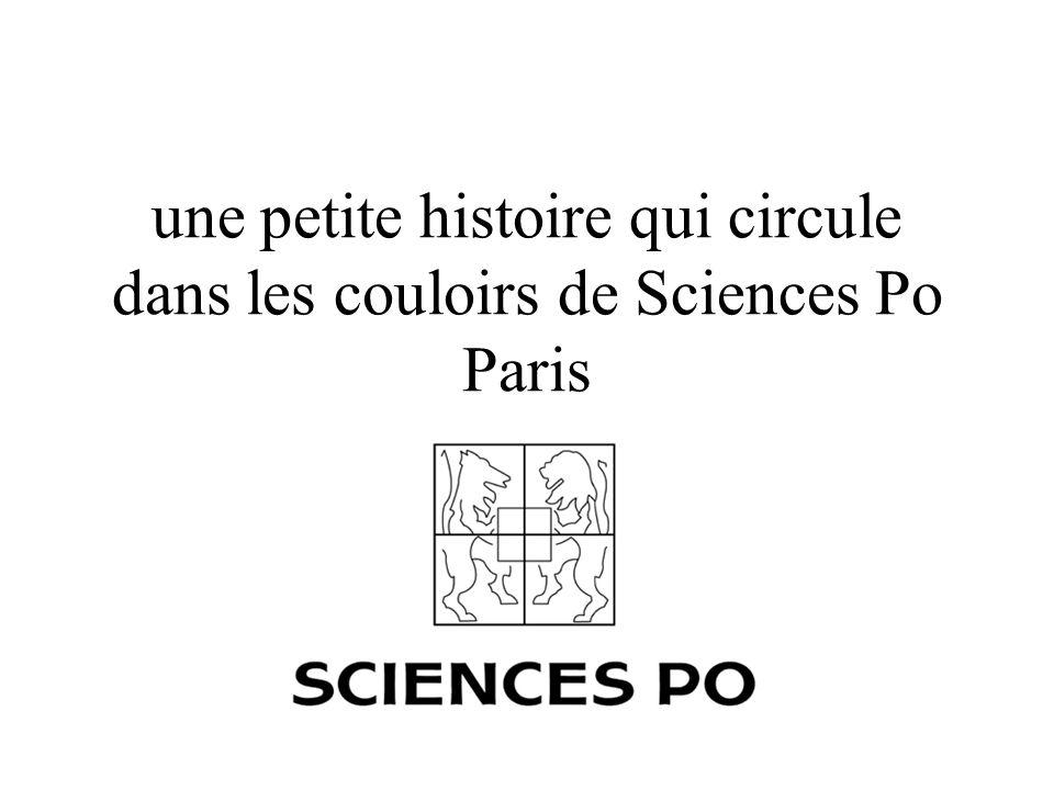 une petite histoire qui circule dans les couloirs de Sciences Po Paris