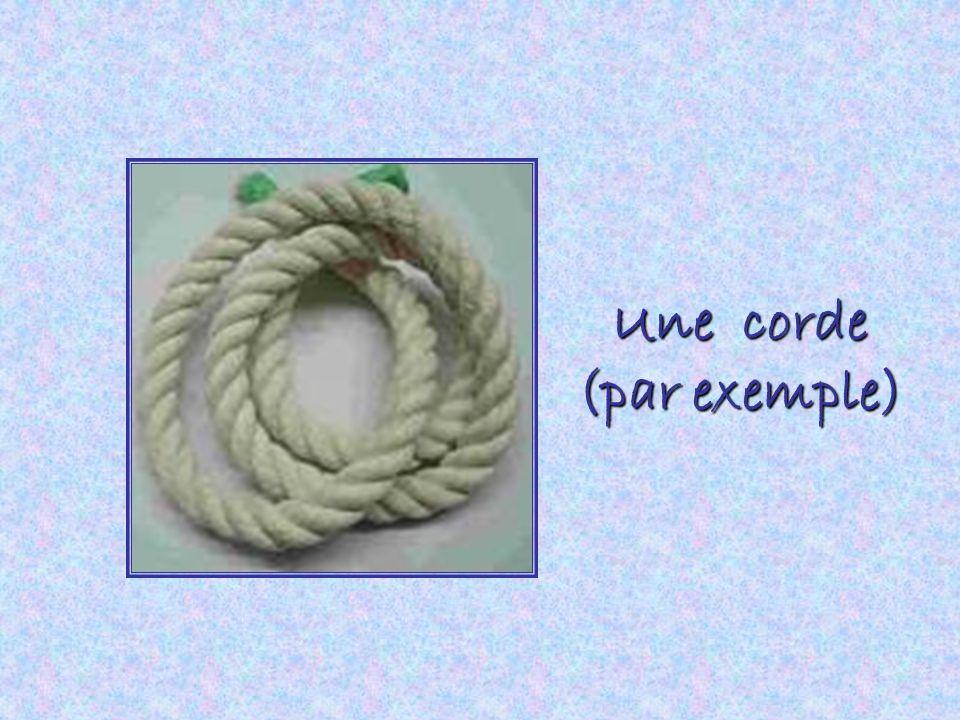 Une corde (par exemple)