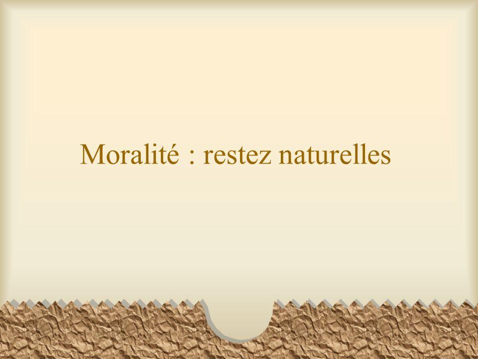 Moralité : restez naturelles