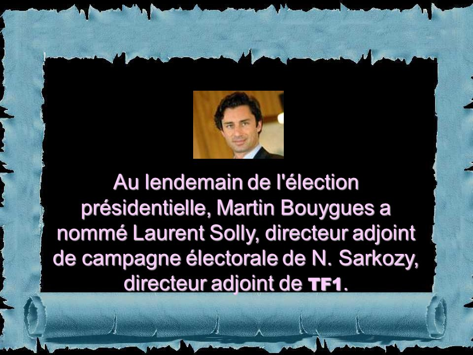 Au lendemain de l élection présidentielle, Martin Bouygues a nommé Laurent Solly, directeur adjoint de campagne électorale de N.