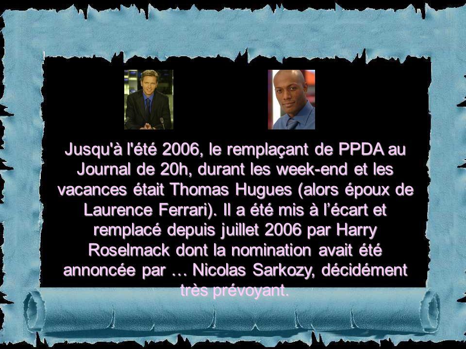 Jusqu à l été 2006, le remplaçant de PPDA au Journal de 20h, durant les week-end et les vacances était Thomas Hugues (alors époux de Laurence Ferrari).