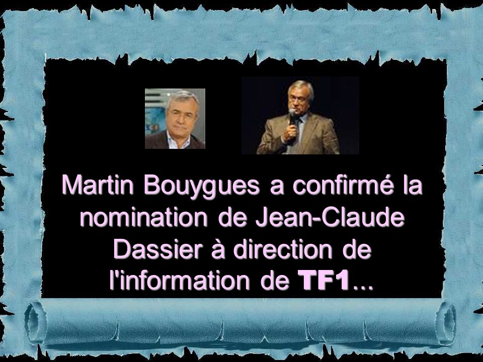 Martin Bouygues a confirmé la nomination de Jean-Claude Dassier à direction de l information de TF1...