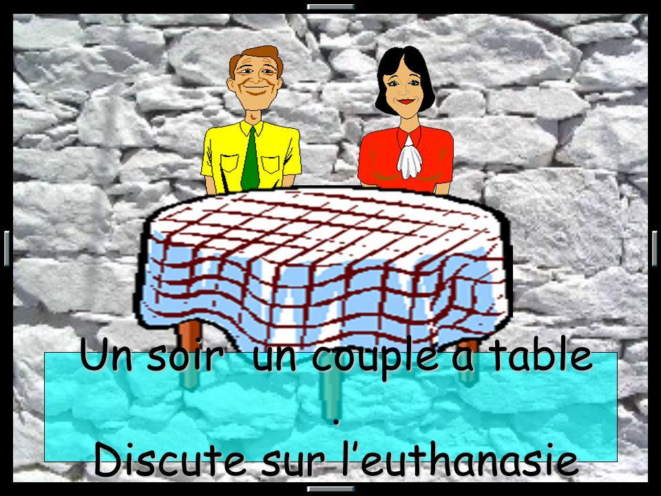 Un soir un couple a table . Discute sur l'euthanasie