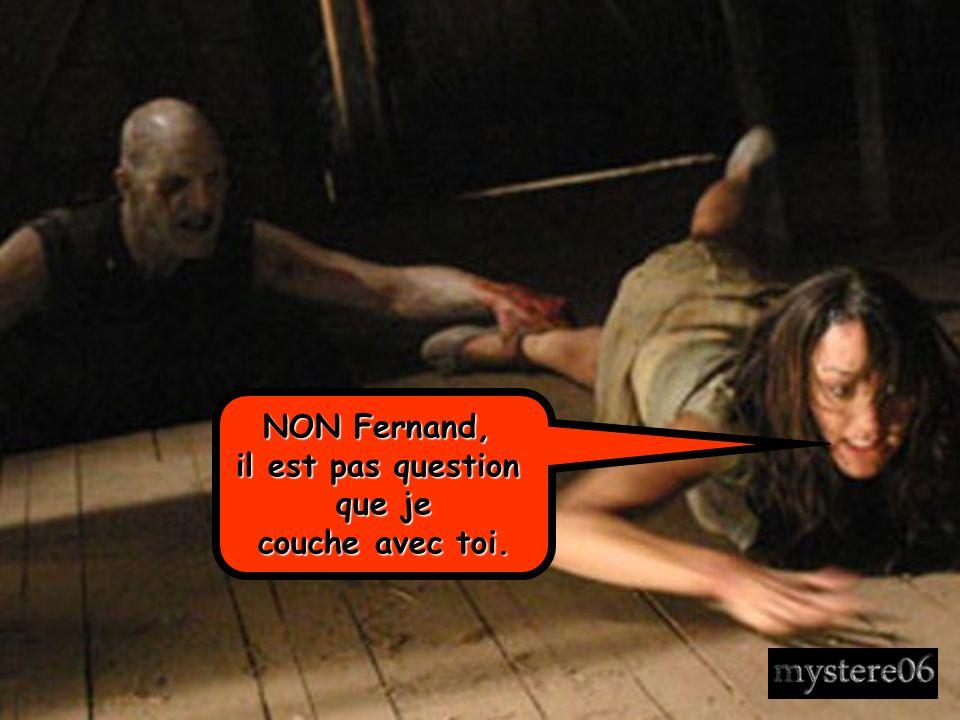 NON Fernand, il est pas question que je couche avec toi.