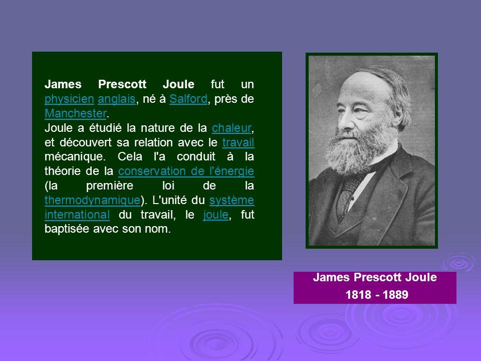 James Prescott Joule fut un physicien anglais, né à Salford, près de Manchester.