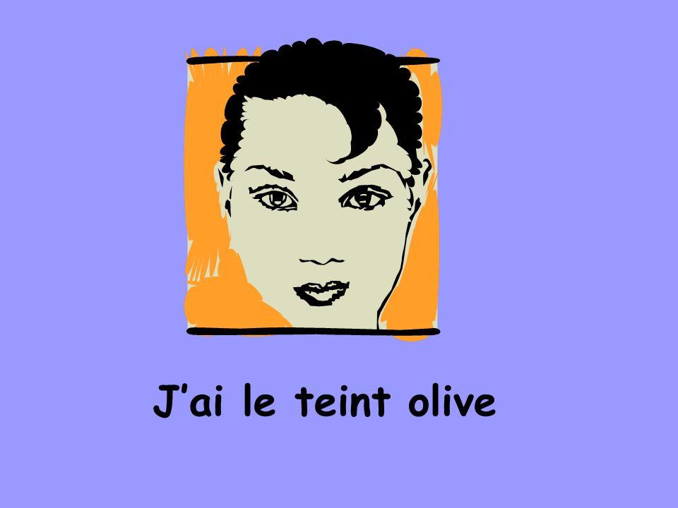 J'ai le teint olive