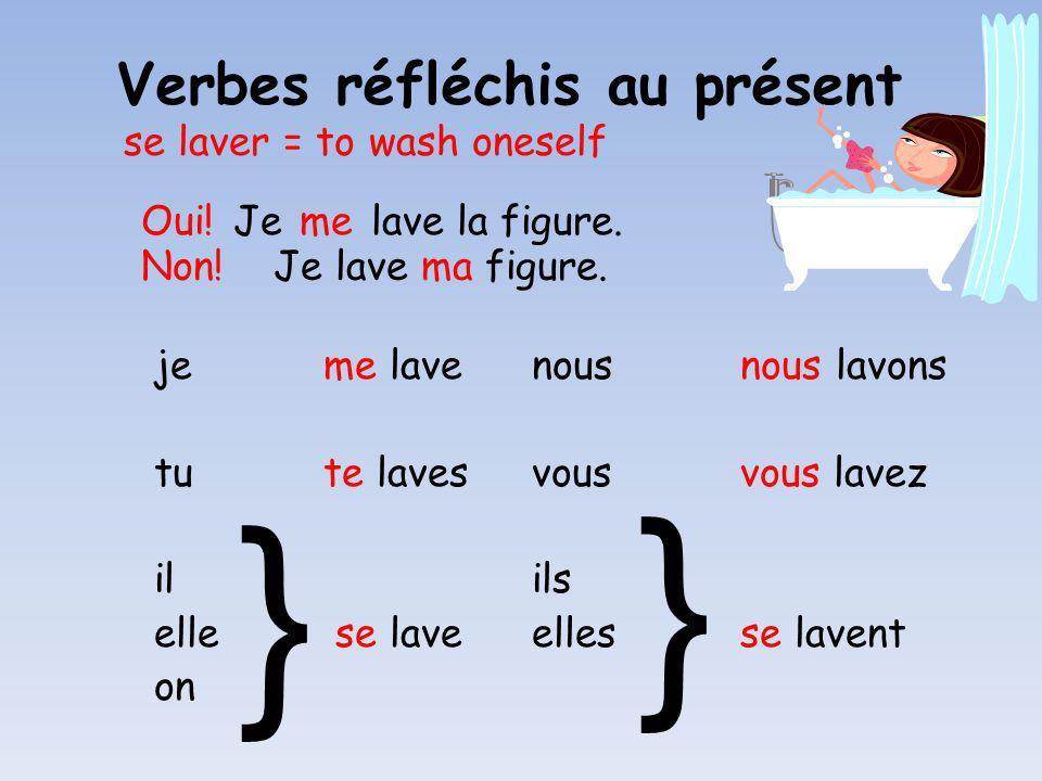 } } Verbes réfléchis au présent se laver = to wash oneself