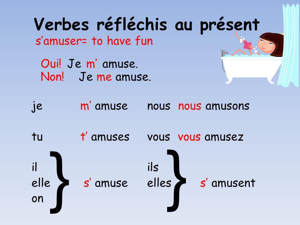 } } Verbes réfléchis au présent s'amuser= to have fun