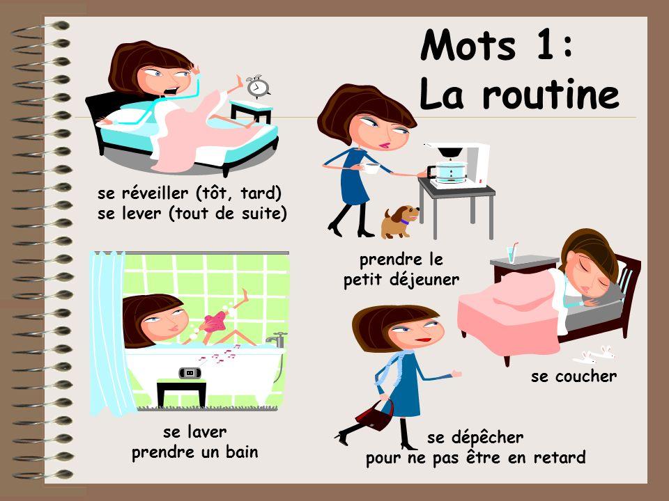 Mots 1: La routine se réveiller (tôt, tard) se lever (tout de suite)