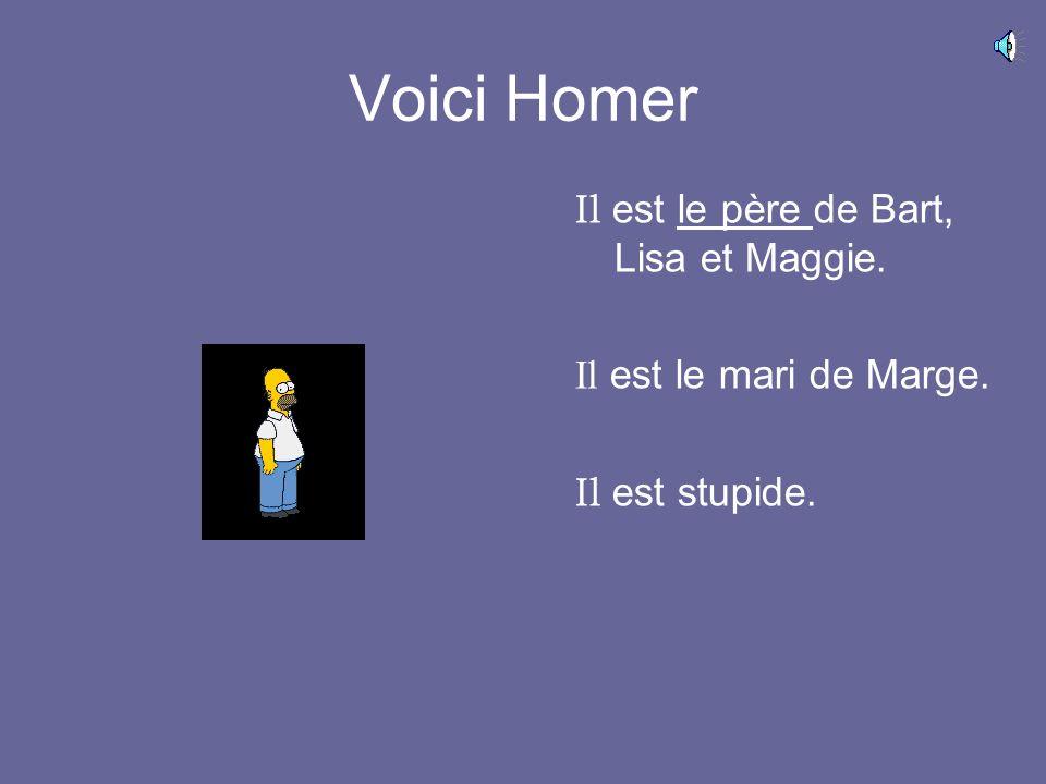 Voici Homer Il est le père de Bart, Lisa et Maggie.