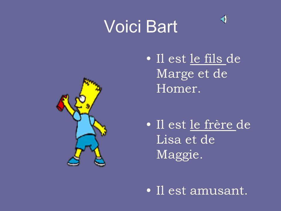 Voici Bart Il est le fils de Marge et de Homer.