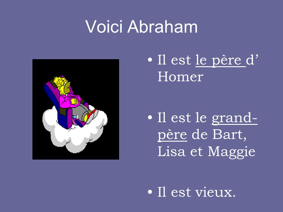 Voici Abraham Il est le père d' Homer