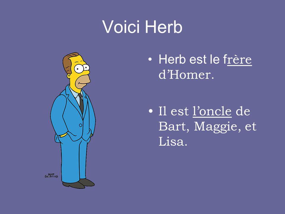 Voici Herb Herb est le frère d'Homer.