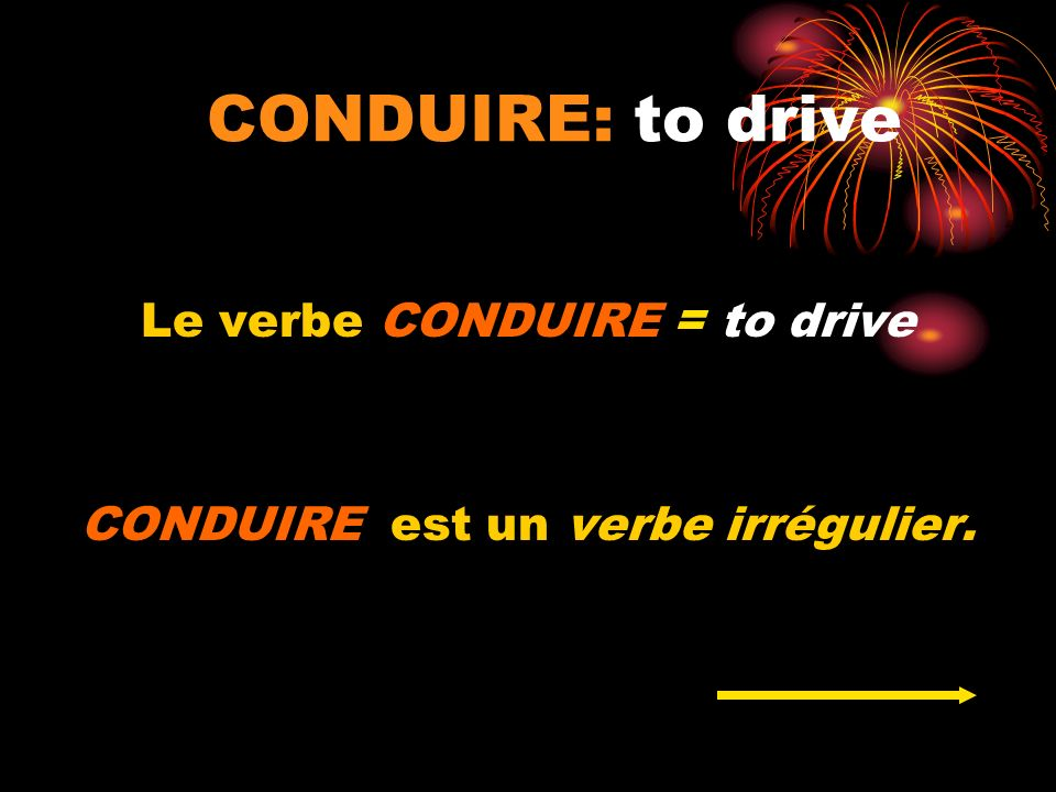CONDUIRE: to drive Le verbe CONDUIRE = to drive