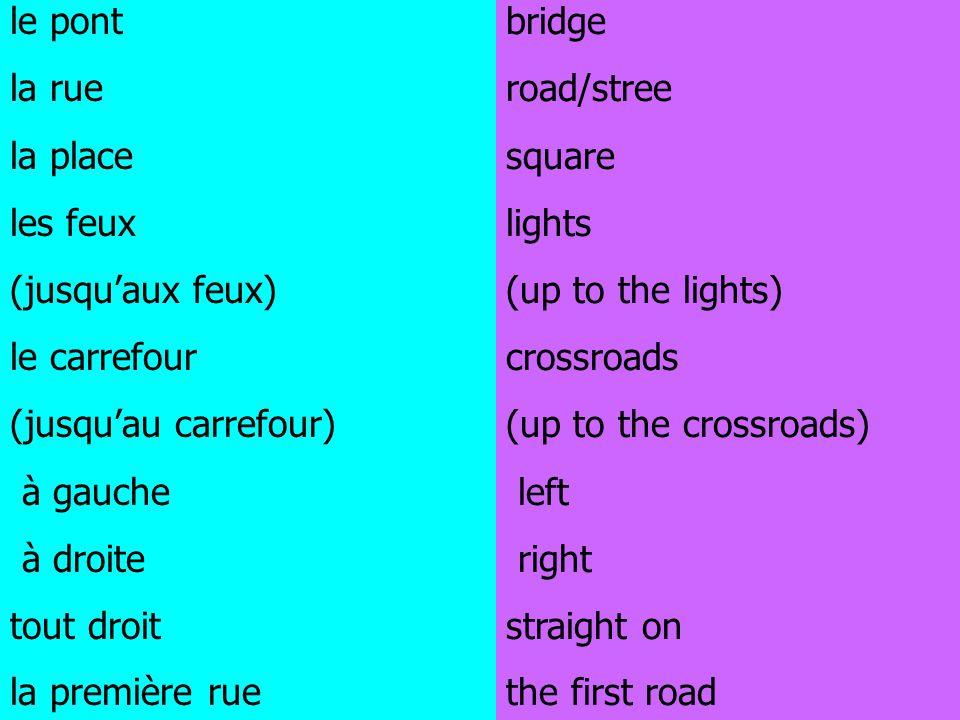 le pont la rue. la place. les feux. (jusqu'aux feux) le carrefour. (jusqu'au carrefour) à gauche.