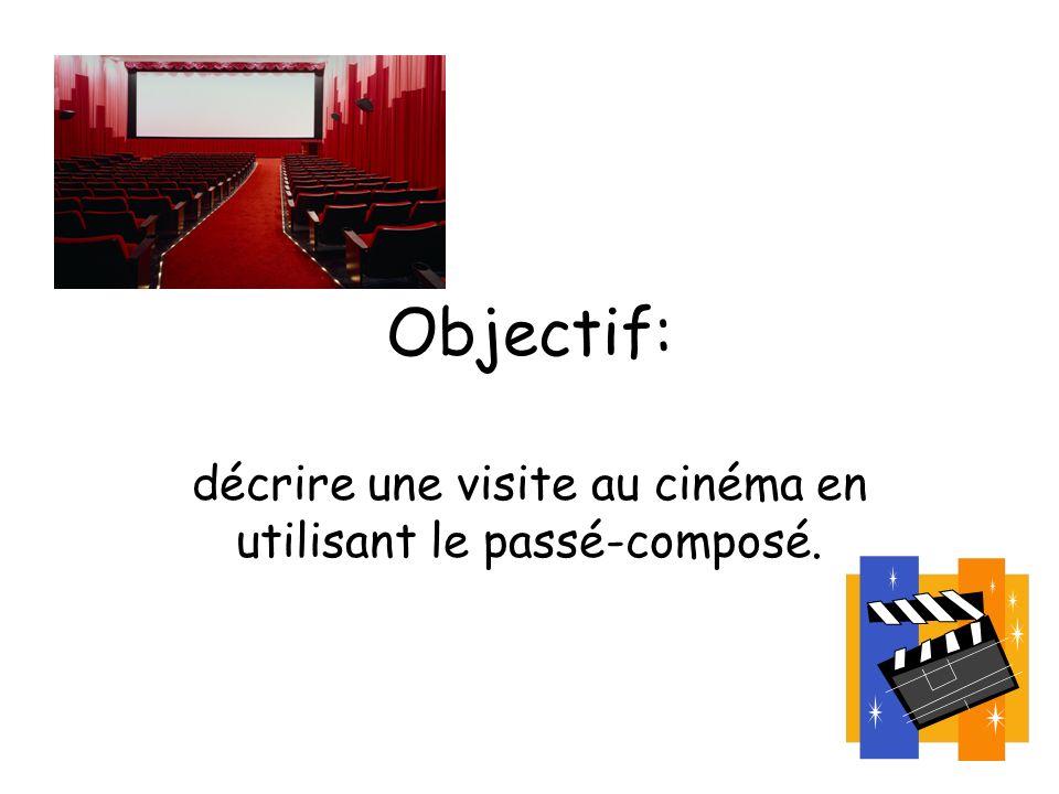 décrire une visite au cinéma en utilisant le passé-composé.