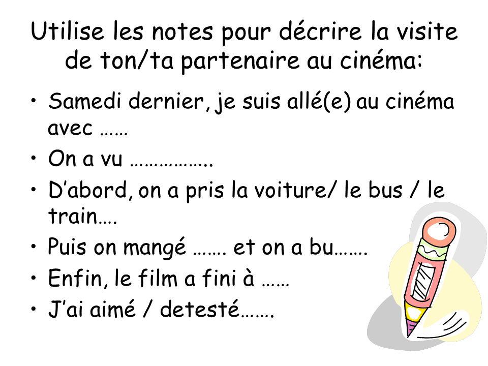 Utilise les notes pour décrire la visite de ton/ta partenaire au cinéma: