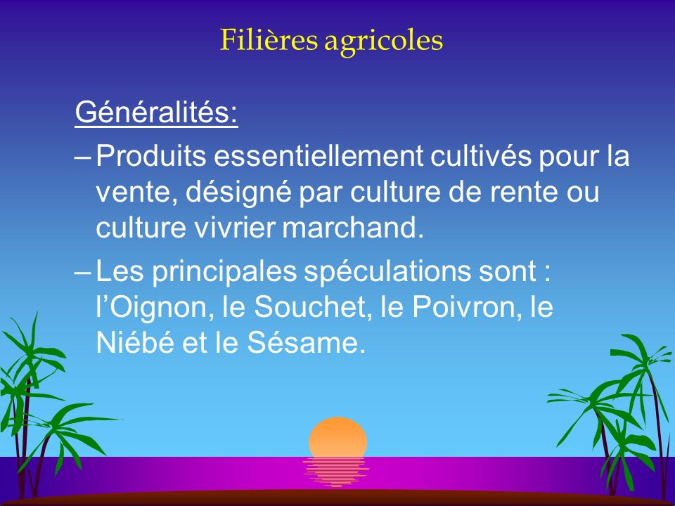 Filières agricoles Généralités: Produits essentiellement cultivés pour la vente, désigné par culture de rente ou culture vivrier marchand.