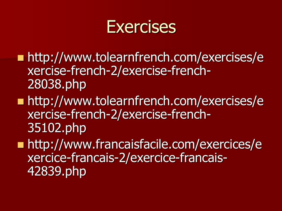 Exercises http://www.tolearnfrench.com/exercises/exercise-french-2/exercise-french-28038.php.