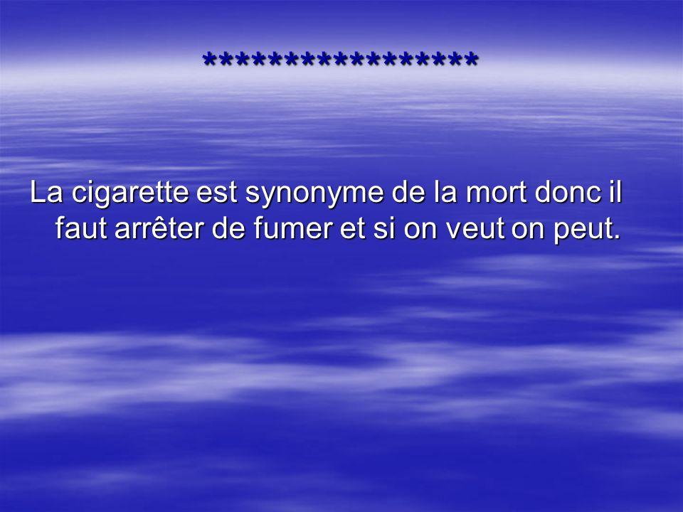 *****************La cigarette est synonyme de la mort donc il faut arrêter de fumer et si on veut on peut.